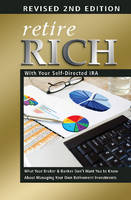 Atlantic Publishing Group Inc - Retire Rich With Your Self-Directed IRA: What Your Broker & Banker Don't Want You to Know About Managing Your Own Retirement Investments REVISED 2ND EDITION - 9781601389435 - V9781601389435