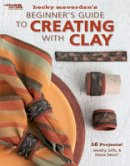 Meverden, Becky - Beginner's Guide to Creating with Clay - 9781601405500 - V9781601405500