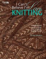 Meadors, Kay - I Can't Believe I'm Lace Knitting - 9781601407214 - V9781601407214