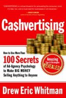 Drew Eric Whitman - CA$HVERTISING: How to Use More than 100 Secrets of Ad-Agency Psychology to Make Big Money Selling Anything to Anyone - 9781601630322 - V9781601630322
