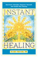 Shumsky, Susan - Instant Healing: Gain Inner Strength, Empower Yourself, and Create Your Destiny - 9781601632395 - V9781601632395