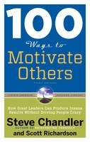Chandler, Steve, Richardson, Scott - 100 Ways to Motivate Others, Third Edition: How Great Leaders Can Produce Insane Results Without Driving People Crazy - 9781601632432 - V9781601632432
