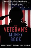 Glass, Mechel Lashawn, Scredon, Scott - The Veteran's Money Book: A Step-by-Step Program to Help Military Veterans Build a Personal Financial Action Plan and Map Their Futures - 9781601633125 - V9781601633125