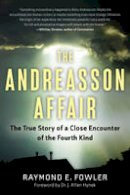 Fowler, Raymond E. - The Andreasson Affair: The True Story of a Close Encounter of the Fourth Kind - 9781601633460 - V9781601633460