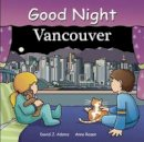 Adams, David J.; Rosen, Anne - Good Night Vancouver - 9781602190399 - V9781602190399