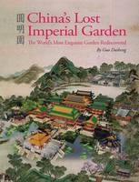 Guo Daiheng - China's Lost Imperial Garden: The World's Most Exquisite Garden Rediscovered - 9781602200210 - V9781602200210