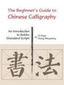 Yuan, Yi; Mingxiang, Xiong - Beginner's Guide to Chinese Calligraphy - 9781602201132 - V9781602201132