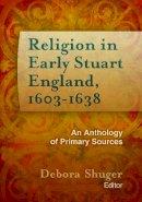Debora Shuger - Religion in Early Stuart England, 1603-1638 - 9781602582989 - V9781602582989