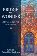 Gonzalez-Andrieu, Cecilia - Bridge to Wonder - 9781602583511 - V9781602583511