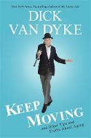 Van Dyke, Dick, Gold, Todd - Keep Moving: And Other Tips and Truths About Aging - 9781602862968 - V9781602862968
