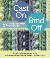 Bestor, Leslie Ann - Cast On, Bind Off: 54 Step-by-Step Methods; Find the perfect start and finish for every knitting project - 9781603427241 - V9781603427241