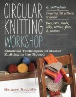 Margaret Radcliffe - Circular Knitting Workshop: Essential Techniques to Master Knitting in the Round - 9781603429993 - V9781603429993