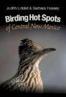 Liddell, Judith, Hussey, Barbara - Birding Hot Spots of Central New Mexico (W. L. Moody Jr. Natural History Series) - 9781603444262 - V9781603444262