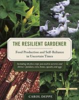 Carol Deppe - The Resilient Gardener: Food Production and Self-Reliance in Uncertain Times - 9781603580311 - V9781603580311