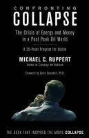 Ruppert, Michael C. - Confronting Collapse: The Crisis of Energy and Money in a Post Peak Oil World - 9781603582643 - V9781603582643