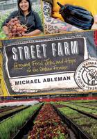Ableman, Michael - Street Farm: Growing Food, Jobs, and Hope on the Urban Frontier - 9781603586023 - V9781603586023