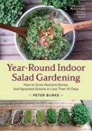 Burke, Peter - Year-Round Indoor Salad Gardening: How to Grow Nutrient-Dense, Soil-Sprouted Greens in Less Than 10 days - 9781603586153 - V9781603586153