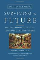 Fleming, David, Chamberlin, Shaun - Surviving the Future: Culture, Carnival and Capital in the Aftermath of the Market Economy - 9781603586467 - V9781603586467