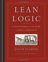 Fleming, David - Lean Logic: A Dictionary for the Future and How to Survive It - 9781603586481 - V9781603586481