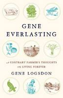 Logsdon, Gene - Gene Everlasting: A Contrary Farmer's Thoughts on Living Forever - 9781603587365 - V9781603587365
