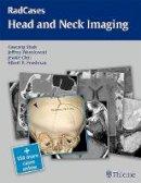 Gaurang Vrindavan Shah, Jeffrey Robert Wesolowski - RadCases Head and Neck Imaging - 9781604061932 - V9781604061932
