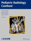 James, Charles A., Braswell, Leah E., Glasier, Charles M., Greenberg, Bruce S., Seibert, Joanna J. - Pediatric Radiology Casebase - 9781604069075 - V9781604069075