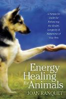 Ranquet, Joan - Energy Healing for Animals: A Hands-On Guide for Enhancing the Health, Longevity, and Happiness of Your Pets - 9781604076714 - V9781604076714