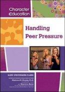 Kate Stevenson Clark - Handling Peer Pressure (Character Education) - 9781604131208 - V9781604131208