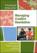 McCollum, Sean - Managing Conflict Resolution (Character Education) - 9781604131222 - V9781604131222
