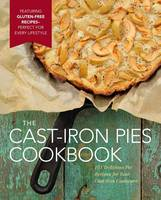 DeVito, Dominique - Cast Iron Pies: 101 Delicious Pie Recipes for Your Cast-Iron Cookware - 9781604336955 - V9781604336955