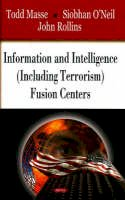 Todd Masse, Siobhan OÆneil, John Rollins - Information and Intelligence (Including Terrorism) Fusion Centers - 9781604561500 - V9781604561500