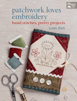 Pan, Gail - Patchwork Loves Embroidery: Hand Stitches, Pretty Projects - 9781604683738 - V9781604683738