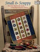 Tracy, Kathleen - Small and Scrappy: Pint-Size Patchwork Quilts Using Reproduction Fabrics - 9781604688252 - V9781604688252