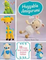 Chua, Shannen - Huggable Amigurumi: 18 Cute and Cuddly Animal Softies - 9781604688443 - V9781604688443