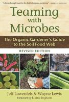 Jeff Lowenfels, Wayne Lewis - Teaming with Microbes: The Organic Gardener's Guide to the Soil Food Web - 9781604691139 - V9781604691139