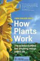 Chalker-Scott, Linda - How Plants Work: The Science Behind the Amazing Things Plants Do (Science for Gardeners) - 9781604693386 - V9781604693386