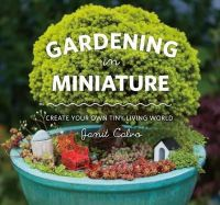 Janit Calvo - Gardening in Miniature: Create Your Own Tiny Living World - 9781604693720 - V9781604693720