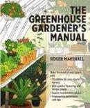 Marshall, Roger - The Greenhouse Gardener's Manual - 9781604694147 - V9781604694147