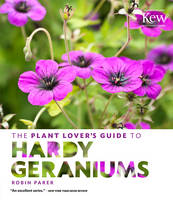 Parer, Robin - The Plant Lover's Guide to Hardy Geraniums - 9781604694185 - V9781604694185