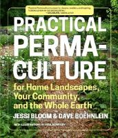 Bloom, Jessi, Boehnlein, Dave - Practical Permaculture for Home Landscapes, Your Community, and the Whole Earth - 9781604694437 - V9781604694437