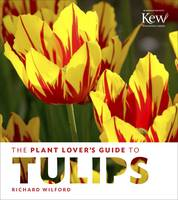 Wilford, Richard - The Plant Lover's Guide to Tulips (Plant Lover's Guides) - 9781604695342 - V9781604695342