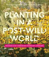 Rainer, Thomas, West, Claudia - Planting in a Post-Wild World: Designing Plant Communities for Resilient Landscapes - 9781604695533 - V9781604695533