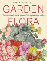Kingsbury, Noel - Garden Flora: The Natural and Cultural History of the Plants In Your Garden - 9781604695656 - V9781604695656