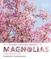 Bunting, Andrew - The Plant Lover's Guide to Magnolias - 9781604695786 - V9781604695786