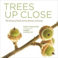 Hugo, Nancy Ross - Trees Up Close: The Beauty of Their Bark, Leaves, Flowers, and Seeds - 9781604695823 - V9781604695823