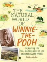 Aalto, Kathryn - The Natural World of Winnie-the-Pooh: A Walk Through the Forest that Inspired the Hundred Acre Wood - 9781604695991 - V9781604695991