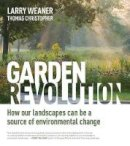 Weaner, Larry, Christopher, Thomas - Garden Revolution: How Our Landscapes Can Be a Source of Environmental Change - 9781604696165 - V9781604696165