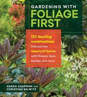 Chapman, Karen, Salwitz, Christina - Gardening with Foliage First: 127 Dazzling Combinations that Pair the Beauty of Leaves with Flowers, Bark, Berries, and More - 9781604696646 - V9781604696646