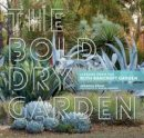 Silver, Johanna - The Bold Dry Garden: Lessons from the Ruth Bancroft Garden - 9781604696707 - V9781604696707