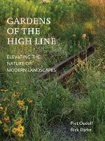Oudolf, Piet, Darke, Rick - Gardens of the High Line: Elevating the Nature of Modern Landscapes - 9781604696998 - V9781604696998